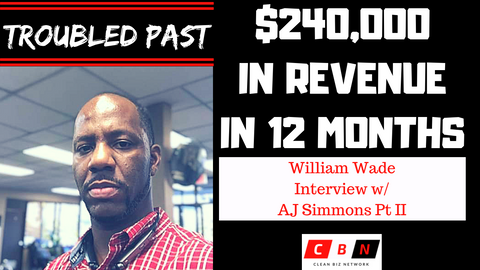 $240,000 Cleaning Business In 12 Months William Wade Clean Biz Network Podcast
