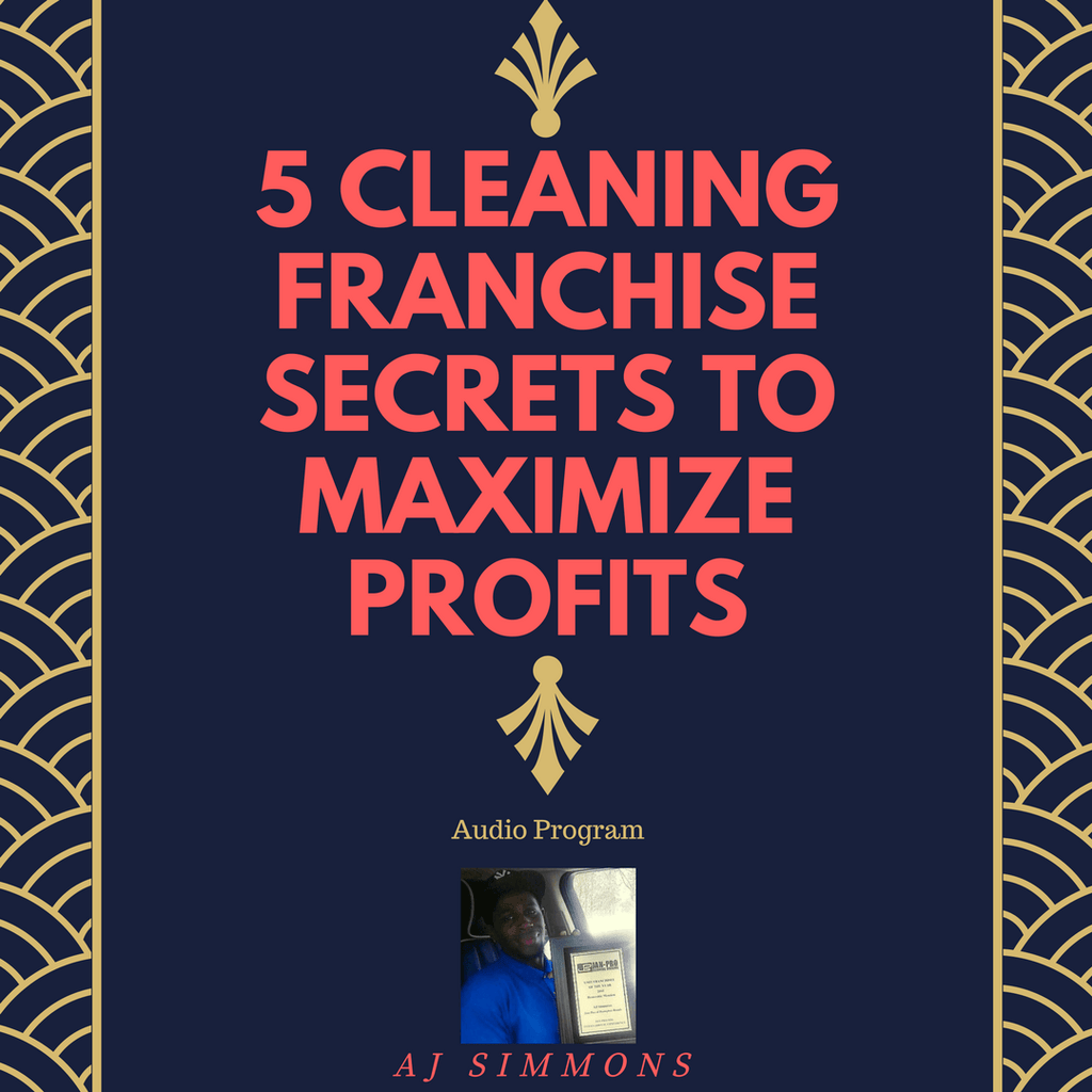 5 Cleaning Franchise Secrets To Maximize Profits