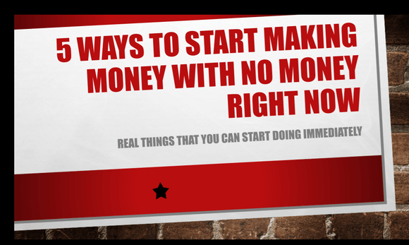 5 Ways To Make Money With No Money Right Now - Short eBooklet