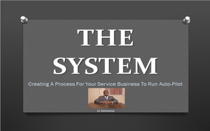 THE SYSTEM - Creating A Process For Your Service Business To Run On Auto-Pilot - AJSimmonsOnline.com