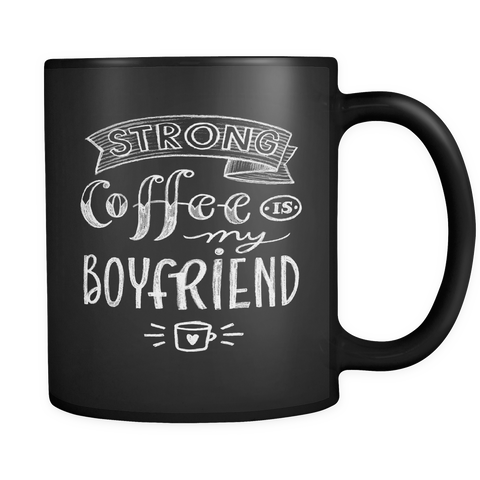 Strong Coffee is my Boyfriend Mug Black Chalk Like Design 11oz