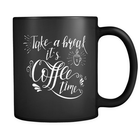 Take a Break it's Coffee Time Black Coffee Mug 11oz