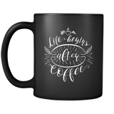 Life Begins After Coffee Mug Black 11 oz Size with Cute Chalk Like Lettering