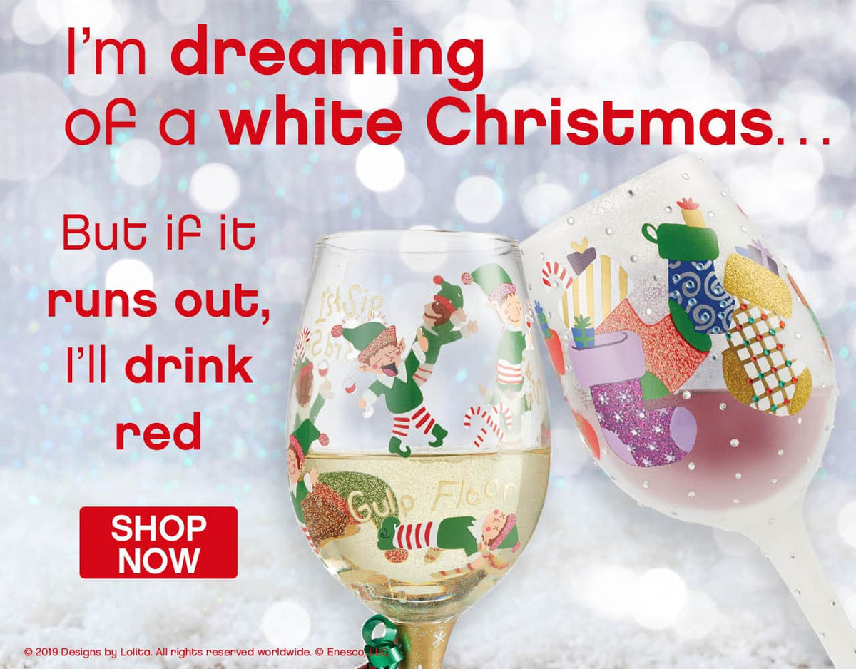 I'm dreaming of a white Christmas, but if it runs out I'll drink red!