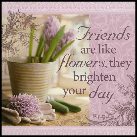 Friends Are Like Flower Sentiment Tea Towel