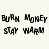 Burn Money Stay Warm