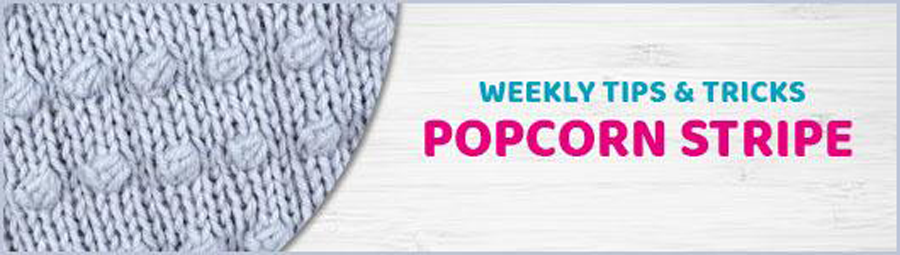 Weekly Tips & Tricks: Popcorn Stripe Stitch