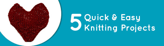 5 Quick & Easy Knitting Projects