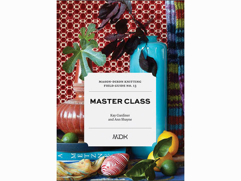 Mason Dixon Knitting Field Guide No. 13: Master Class