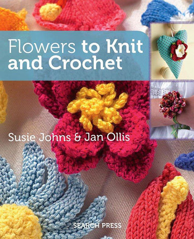 Flowers To Knit And Crochet by Susie Johns & Jan Ollis