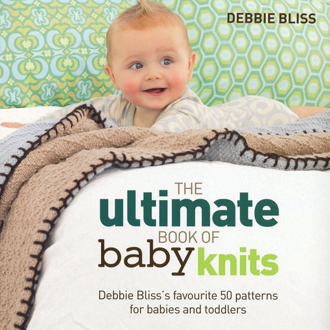 The Ultimate Book of Baby Knits by Debbie Bliss