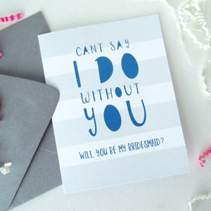 Cant Say I Do Without You Card - Invited Too