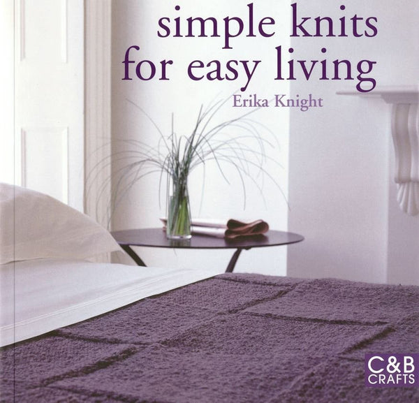 Simple Knits for Easy Living by Erika Knight
