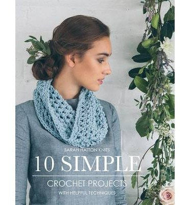 10 Simple Crochet Projects by Sarah Hatton
