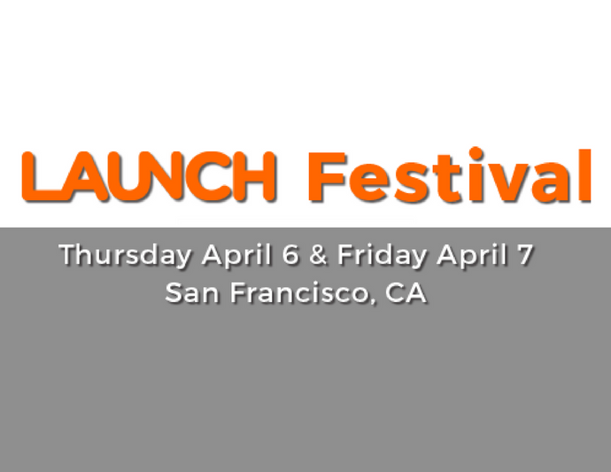 Apr. 6 and 7 - LAUNCH Festival in San Francisco!