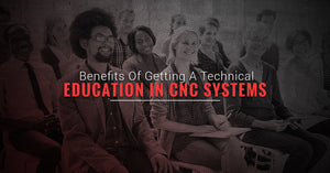 Benefits Of Getting A Technical Education In CNC Systems