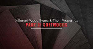 Different Wood Types And Their Properties, Part Two: Softwoods