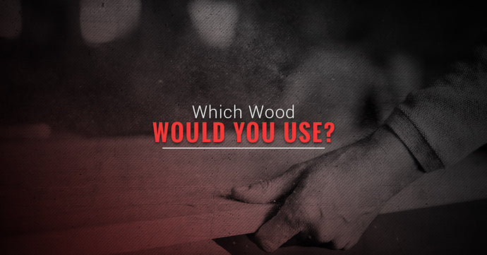 Which Wood Would You Use?