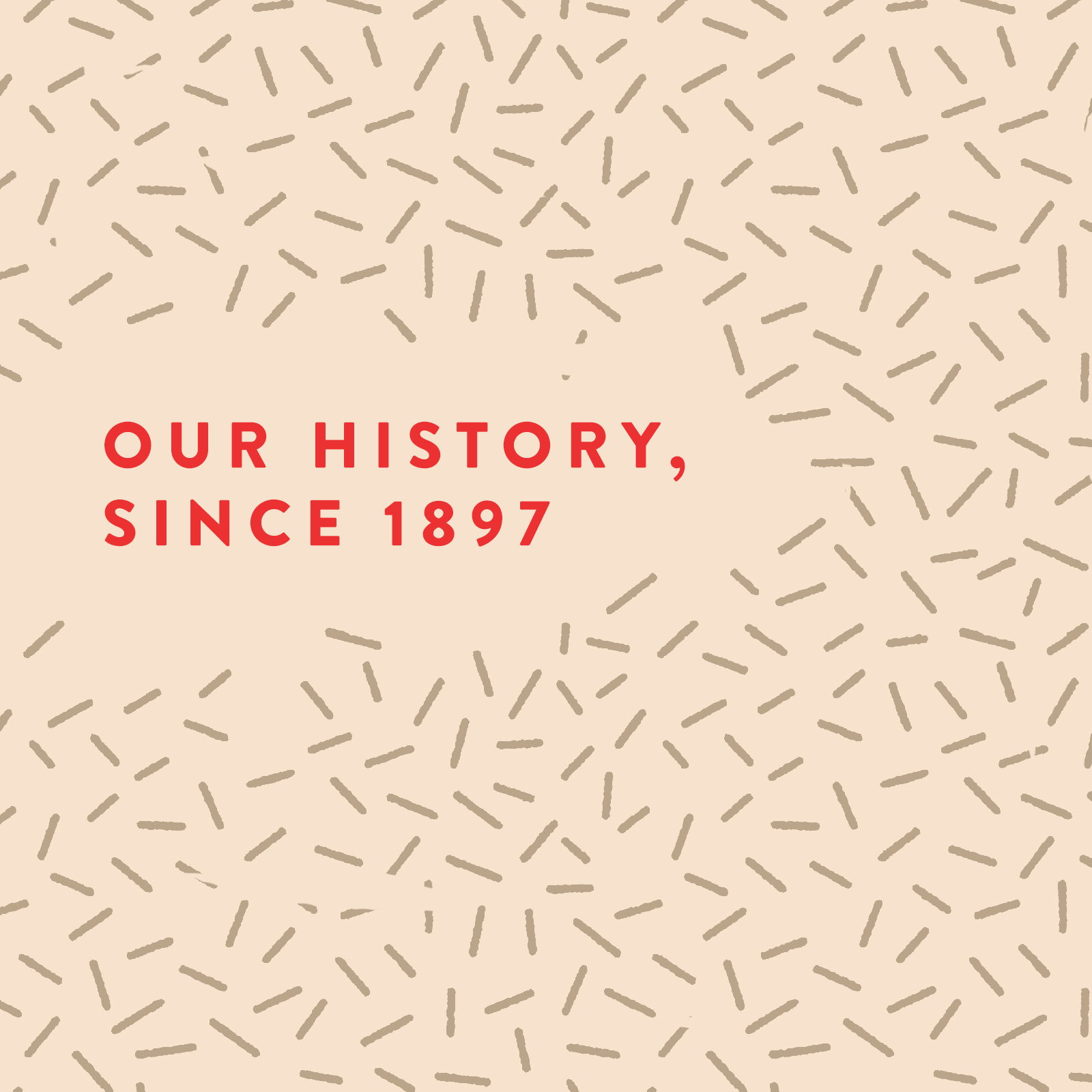 Our History, since 1897
