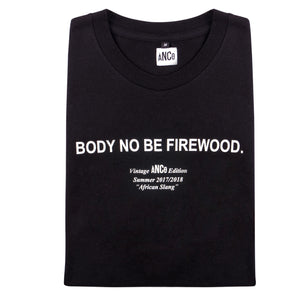 BODY NO BE FIREWOOD TEE - ancoofficial