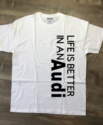 Life Is Better In An Audi T-Shirt, Made To Order In The USA