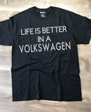 Life Is Better In A Volkswagen T-Shirt, Made To Order In The USA