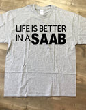 Life Is Better In A SAAB T-Shirt