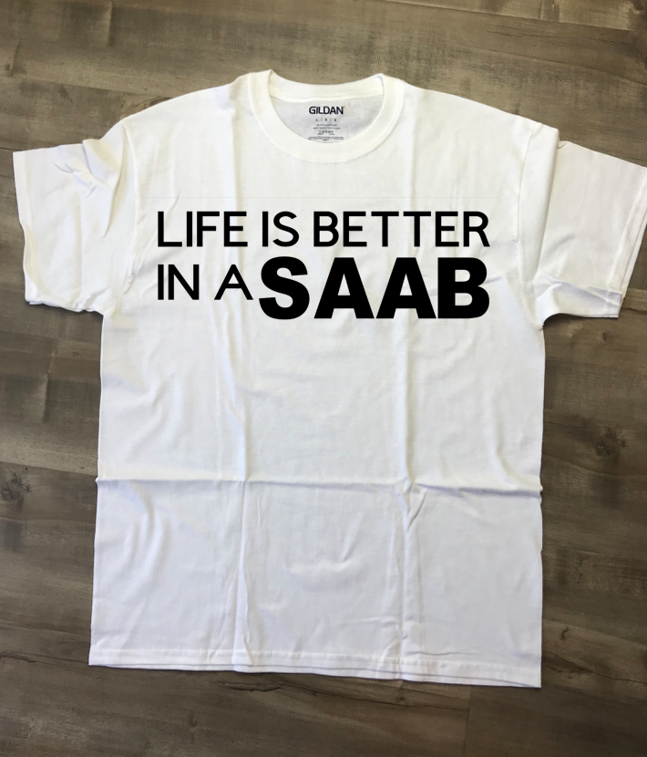 Life Is Better In A SAAB T-Shirt , Made To Order In The USA