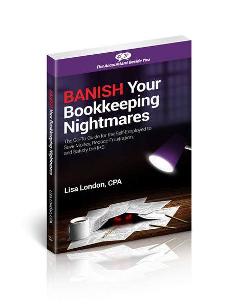BANISH Your Bookkeeping Nightmares-Save Money, Reduce Frustration, and Satisy the IRS
