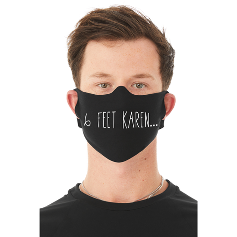 6 Feet Karen... Face Mask