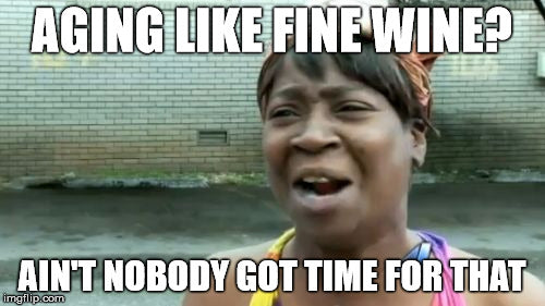 Aging - Ain't Nobody Got Time for That