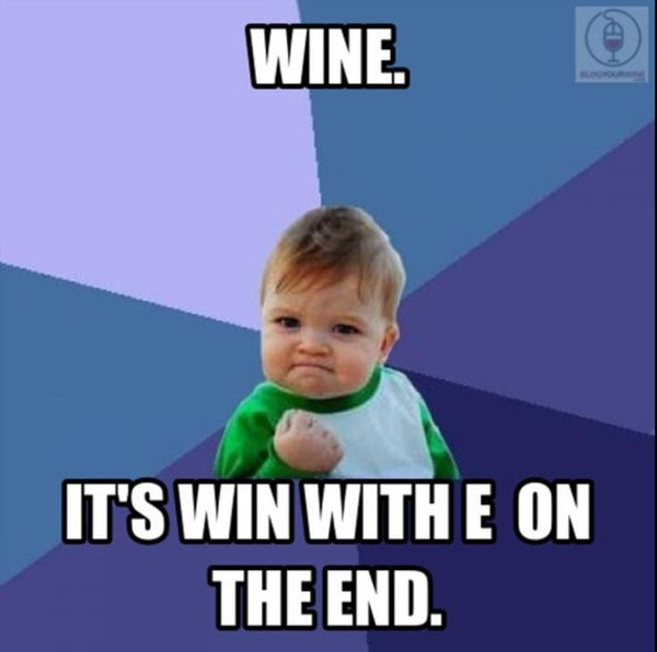 Wine - It's win with E on the End.