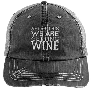 After This We Are Getting Wine - Distressed Trucker Cap