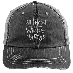 All I Need is Wine and My Dogs - Distressed Trucker Cap