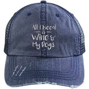 All I Need is Wine and My Dogs - Distressed Trucker Cap (Mesh Back)
