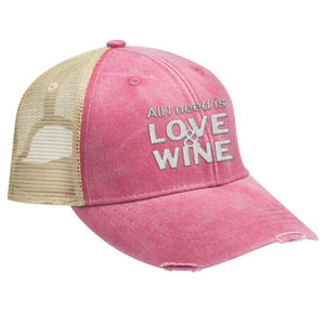 All I Need is Love and Wine - Distressed Trucker Cap