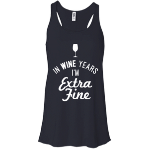 In Wine Years I'm Extra Fine