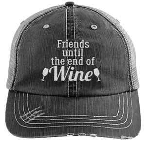 Friends until the end of Wine - Distressed Trucker Cap ( Mesh Back)
