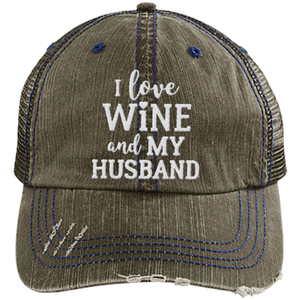 I Love Wine and My Husband - Distressed Trucker Cap