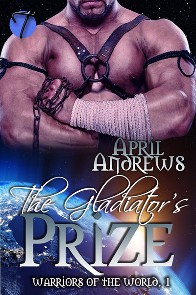 The Gladiator's Prize (Warriors of the World, 1) by April Andrews