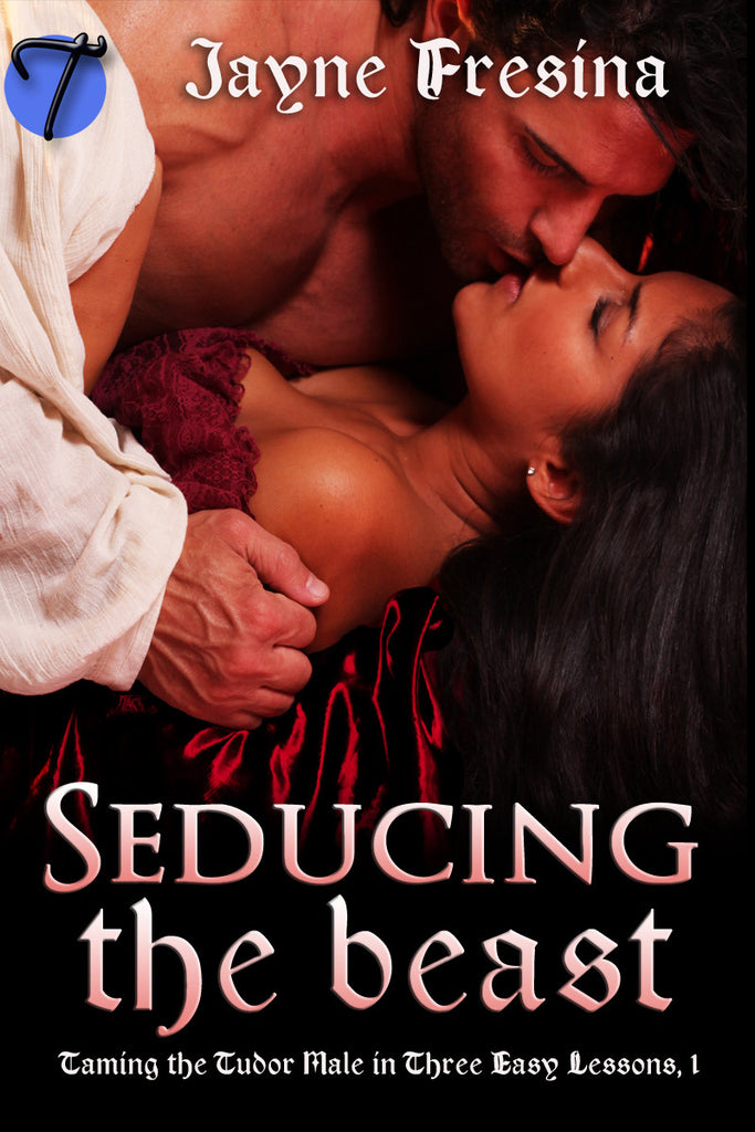 Seducing the Beast (Taming the Tudor Male in Three Easy Lessons , 1) by Jayne Fresina