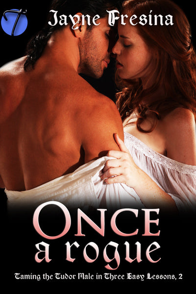 Once A Rogue (Taming the Tudor Male in Three Easy Lessons , 2) by Jayne Fresina