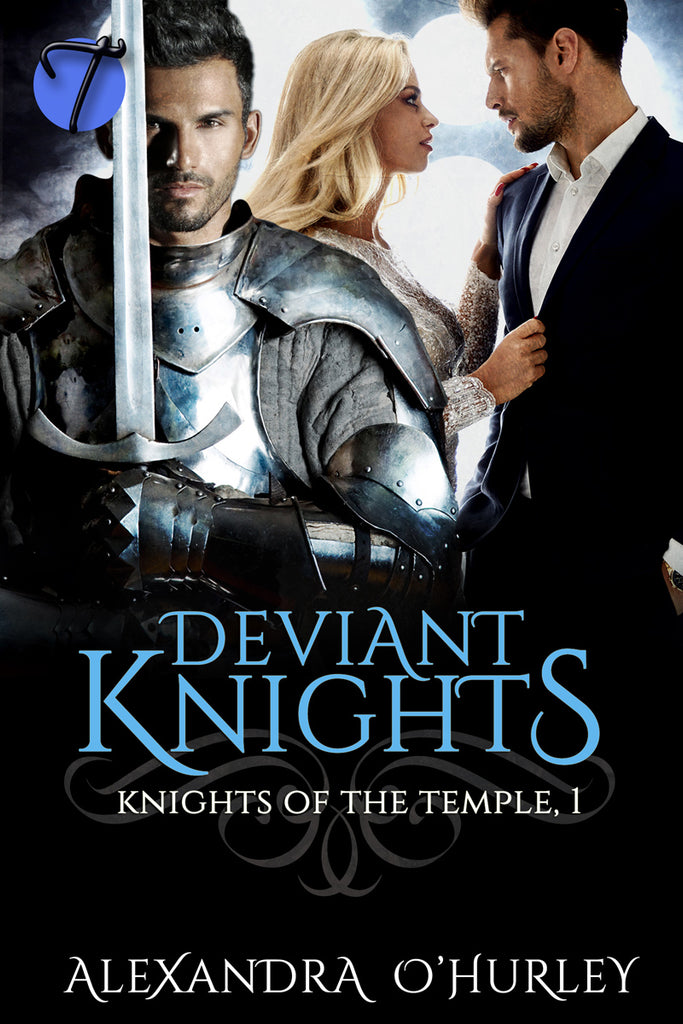 Deviant Knights (Knights of the Temple,1) by Alexandra O'Hurley