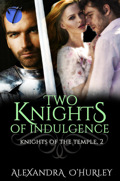 Two Knights of Indulgence (Knights of the Temple, 2) by Alexandra O'Hurley