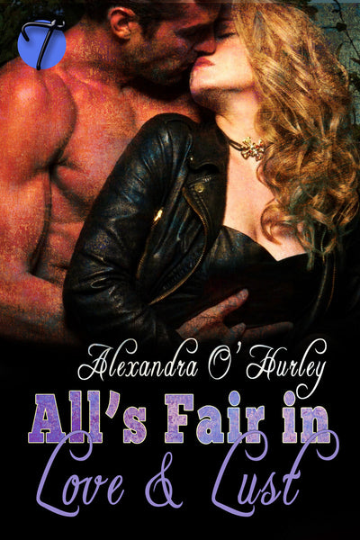 All's Fair in Love and Lust by Alexandra O'Hurley