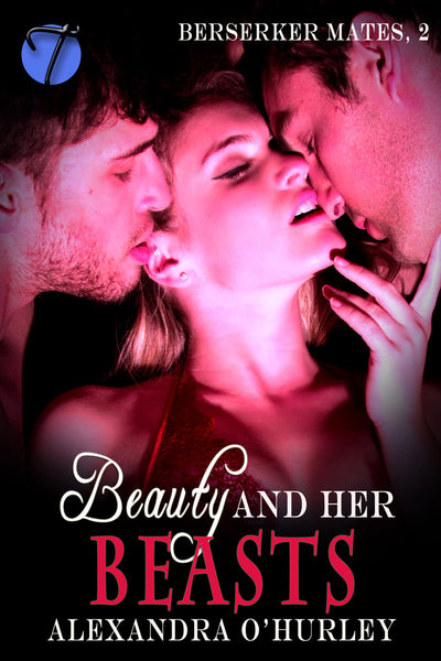 Beauty and Her Beasts (Berserker Mates, 2) by Alexandra O'Hurley