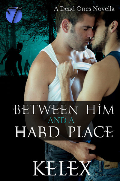 Between Him and a Hard Place (A Dead Ones Novella, 1) by Kelex