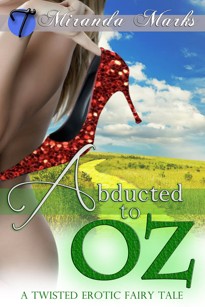 Abducted to Oz by Miranda Marks