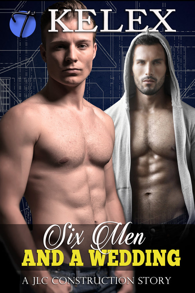 Six Men and a Wedding (A JLC Construction Story, 4) by Kelex