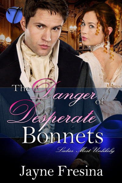 The Danger of Desperate Bonnets (Ladies Most Unlikely, 2) by Jayne Fresina